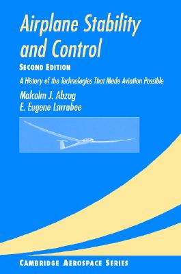 Airplane Stability and Control: A History of the Technologies that Made Aviation Possible (Cambridge Aerospace Series), Abzug, Malcolm J.; Larrabee, E. Eugene