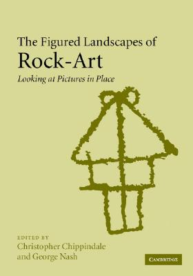 Image for The Figured Landscapes of Rock-Art: Looking at Pictures in Place