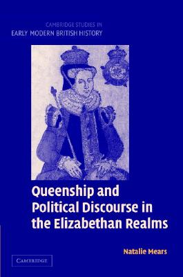Image for Queenship and Political Discourse in the Elizabethan Realms (Cambridge Studies in Early Modern British History)