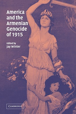 America and the Armenian Genocide of 1915 (Studies in the Social and Cultural History of Modern Warfare)