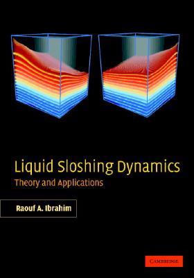 Liquid Sloshing Dynamics: Theory and Applications, Ibrahim, Raouf A.