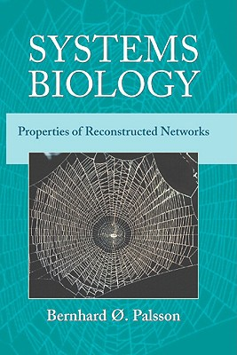 Systems Biology: Properties of Reconstructed Networks, Bernhard O. Palsson (Author)