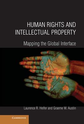 Human Rights and Intellectual Property: Mapping the Global Interface, Helfer, Laurence R.; Austin, Graeme W.