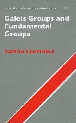 Galois Groups and Fundamental Groups (Cambridge Studies in Advanced Mathematics), Szamuely, Tam�s
