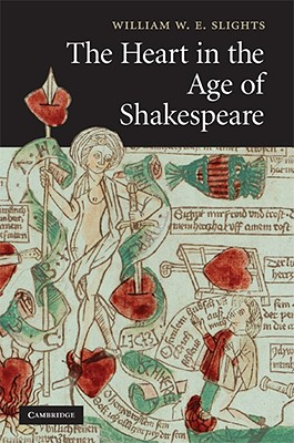 The Heart in the Age of Shakespeare, Slights, William W. E.