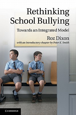 Rethinking School Bullying: Towards an Integrated Model, Dixon, Roz; Smith, Peter K.