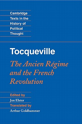 Tocqueville: The Ancien R�gime and the French Revolution (Cambridge Texts in the History of Political Thought)
