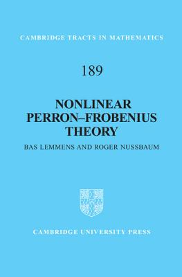 Nonlinear Perron-Frobenius Theory (Cambridge Tracts in Mathematics), Lemmens, Bas; Nussbaum, Roger