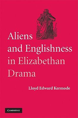 Aliens and Englishness in Elizabethan Drama, Kermode, Lloyd Edward
