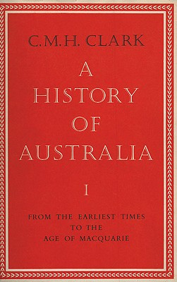 A History of Australia II: New South Wales and Van Diemen's Land 1822-1838, Clark, C. Manning