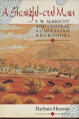 Image for A Straightout Man: F. W. Albrecht and Central Australian Aborigines
