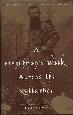 Image for A Frenchman's Walk across the Nullarbor: Henri Gilbert's Diary, Perth to Brisbane, 18971899