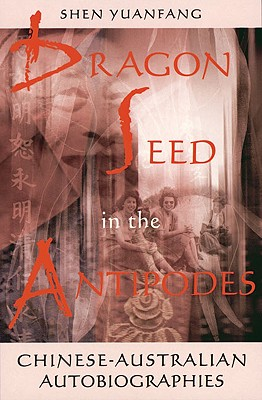 Image for Dragon Seed in the Antipodes: Chinese-Australian Autobiographies