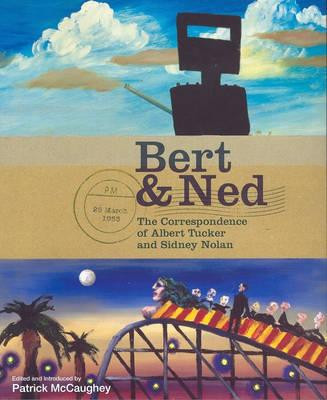 Image for Bert and Ned: The Correspondence of Albert Tucker and Sidney Nolan