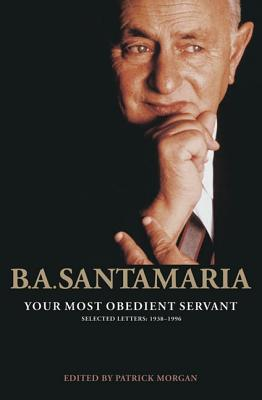 Image for B. A. Santamaria, Your Most Obedient Servant, Selected Letters: 1938-1996