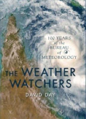 Image for The Weather Watchers : 100 Years of the Bureau of Meteorology