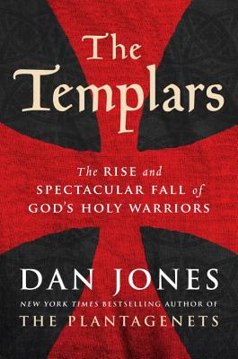 Image for The Templars: The Rise and Spectacular Fall of God's Holy Warriors