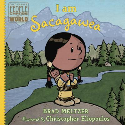 I am Sacagawea (Ordinary People Change the World), Brad Meltzer