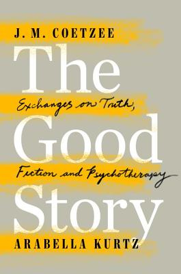 Image for Good Story: Exchanges on Truth, Fiction and Psychotherapy