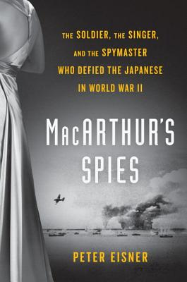 Image for MACARTHUR'S SPIES : THE SOLDIER, THE SINGER, AND THE SPYMASTER WHO DEFIED THE JAPANESE IN WWII