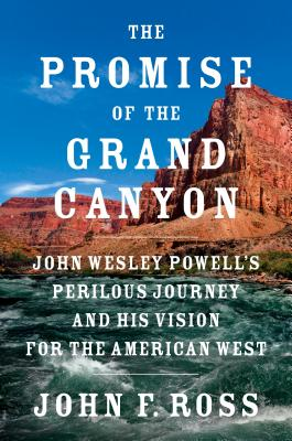 Image for The Promise of the Grand Canyon: John Wesley Powell's Perilous Journey and His Vision for the American West