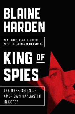 Image for King of Spies: The Dark Reign of America's Spymaster in Korea