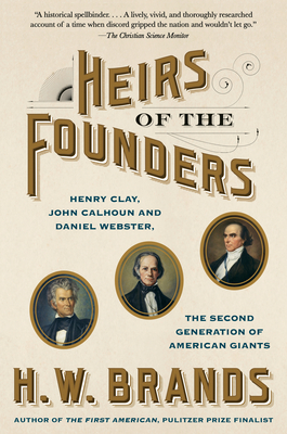 Image for Heirs of the Founders: Henry Clay, John Calhoun and Daniel Webster, the Second Generation of American Giants