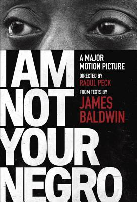 Image for I AM NOT YOUR NEGRO BOOK COMPANION TO THE DOCUMENTARY DIRECTED BY RAOUL PECK
