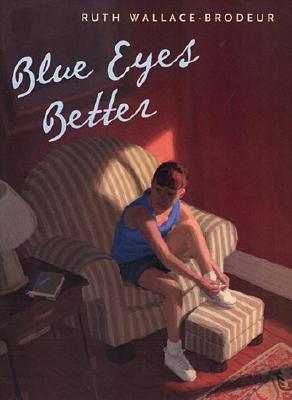 Image for Blue Eyes Better by Wallace-Brodeur, Ruth