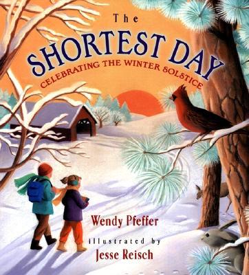 THE SHORTEST DAY  Celebrating the Winter Solstice, Pfeffer, Wendy