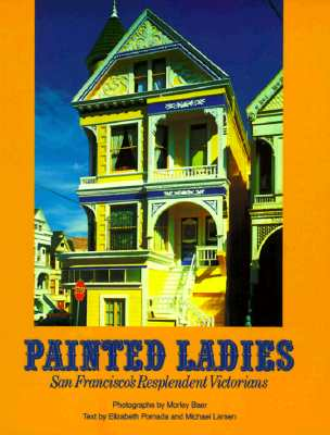 Image for Painted Ladies : The San Francisco's Resplendent Victorians Houses