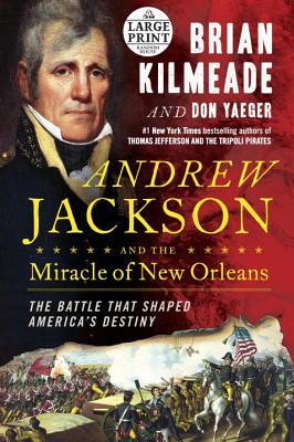 Image for Andrew Jackson and the Miracle of New Orleans: The Battle That Shaped America's Destiny (Random House Large Print)