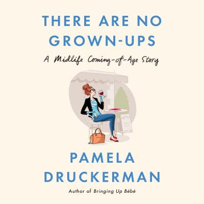 Image for There Are No Grown-ups: A Midlife Coming-of-Age Story