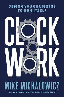 Image for CLOCKWORK: DESIGN YOUR BUSINESS TO RUN ITSELF