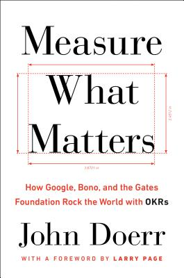 Image for Measure What Matters: How Google, Bono, and the Gates Foundation Rock the World with OKRs