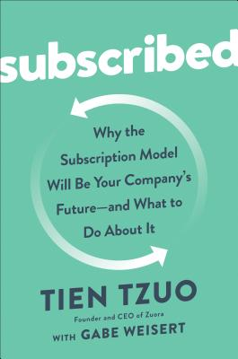 Image for Subscribed: Why the Subscription Model Will Be Your Company's Future - and What to Do  About It