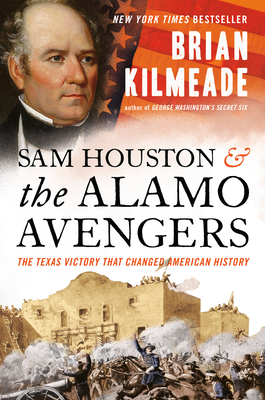 Image for SAM HOUSTON AND THE ALAMO AVENGERS: THE TEXAS VICTORY THAT CHANGED AMERICAN HISTORY