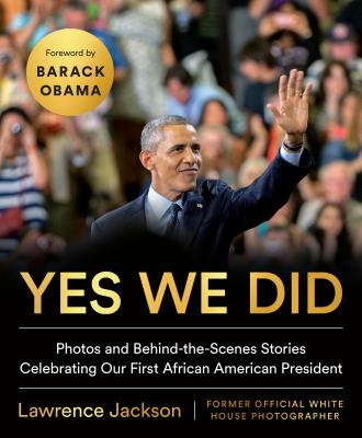 Image for YES WE DID: PHOTOS AND BEHIND-THE-SCENES STORIES CELEBRATING OUR FIRST AFRICAN AMERICAN PRESIDENT
