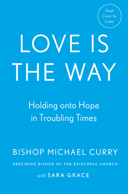 Image for LOVE IS THE WAY: HOLDING ON TO HOPE IN TROUBLING TIMES