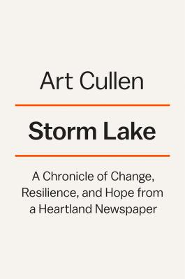 Image for Storm Lake: A Chronicle of Change, Resilience, and Hope from a Heartland Newspap