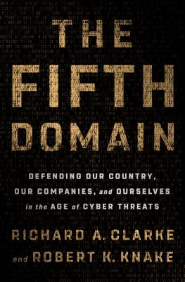 Image for The Fifth Domain: Defending Our Country, Our Companies, and Ourselves in the Age of Cyber Threats