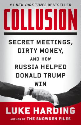 Image for Collusion: Secret Meetings, Dirty Money, and How Russia Helped Donald Trump Win