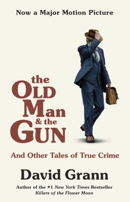 Image for The Old Man and the Gun: And Other Tales of True Crime