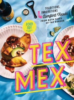 Image for Tex-Mex Cookbook: Traditions, Innovations, and Comfort Foods from Both Sides of the Border