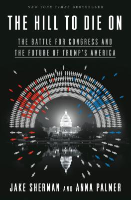 Image for The Hill to Die On: The Battle for Congress and the Future of Trump's America