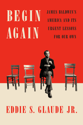 Image for Begin Again: James Baldwin's America and Its Urgent Lessons for Our Own