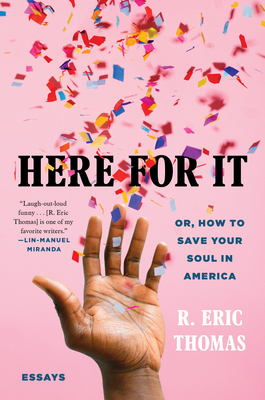 Image for HERE FOR IT: OR, HOW TO SAVE YOUR SOUL IN AMERICA; ESSAYS