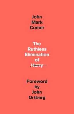 Image for The Ruthless Elimination of Hurry: How to Stay Emotionally Healthy and Spiritually Alive in the Chaos of the Modern World