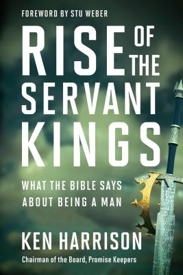 Image for Rise of the Servant Kings: What the Bible Says About Being a Man