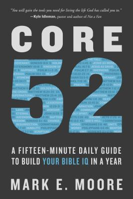 Image for Core 52: A Fifteen-Minute Daily Guide to Build Your Bible IQ in a Year
